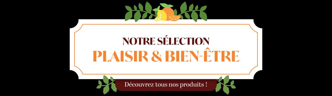 Découvrez notre sélection de produits plaisir & bien-être